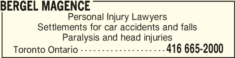 Bergel Magence (416-665-2000) - Display Ad - Personal Injury Lawyers Settlements for car accidents and falls Paralysis and head injuries BERGEL MAGENCE 416 665-2000Toronto Ontario - - - - - - - - - - - - - - - - - - - -
