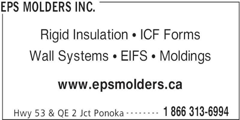 EPS Molders (403-783-8701) - Display Ad - EPS MOLDERS INC. Hwy 53 & QE 2 Jct Ponoka 1 866 313-6994- - - - - - - - Rigid Insulation • ICF Forms Wall Systems • EIFS • Moldings www.epsmolders.ca