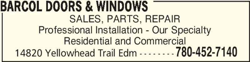 Barcol Doors & Windows (780-452-7140) - Display Ad - 14820 Yellowhead Trail Edm - - - - - - - -780-452-7140 SALES, PARTS, REPAIR Professional Installation - Our Specialty Residential and Commercial BARCOL DOORS & WINDOWS