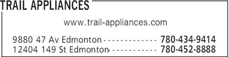 Trail Appliances (780-434-9414) - Display Ad - TRAIL APPLIANCES 780-434-94149880 47 Av Edmonton - - - - - - - - - - - - - 780-452-888812404 149 St Edmonton- - - - - - - - - - - - www.trail-appliances.com