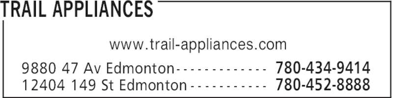 Trail Appliances (780-434-9414) - Display Ad - TRAIL APPLIANCES 780-434-94149880 47 Av Edmonton- - - - - - - - - - - - - 780-452-888812404 149 St Edmonton - - - - - - - - - - - www.trail-appliances.com