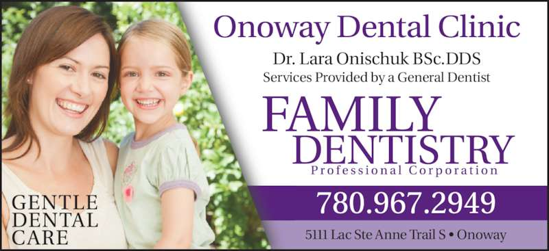 Onoway Dental Clinic (780-967-2949) - Display Ad - Dr. Lara Onischuk BSc.DDS Services Provided by a General Dentist 5111 Lac Ste Anne Trail S • Onoway