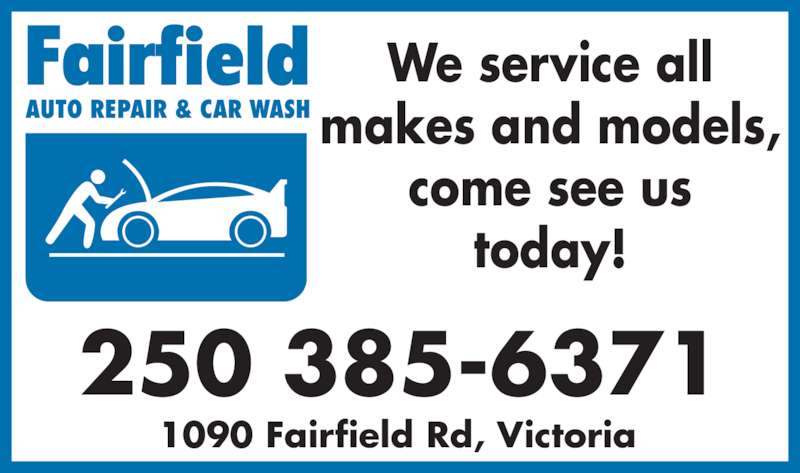 Fairfield Auto Repair & Car Wash (250-385-6371) - Display Ad - 250 385-6371 1090 Fairfield Rd, Victoria We service all makes and models, come see us today!