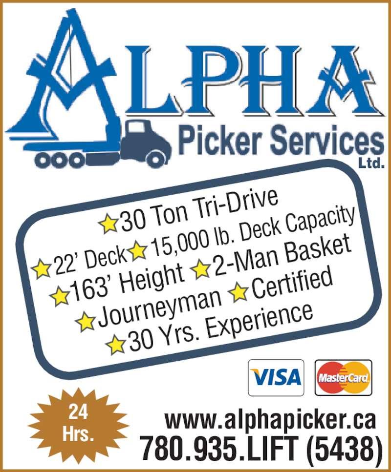 Alpha Picker Services (780-935-5438) - Display Ad - 30 Ton Tri -Drive 22' Deck      15,000 lb . Deck Cap acity 163' Heig ht     2-Ma n Basket Journeym an     Cert ified 30 Yrs. Ex perience 780.935.LIFT (5438) www.alphapicker.ca24Hrs. Ltd.