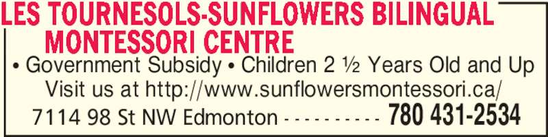 Les Tournesols-Sunflowers Bilingual Montessori Centre (780-431-2534) - Display Ad - π Government Subsidy π Children 2 ½ Years Old and Up Visit us at http://www.sunflowersmontessori.ca/ LES TOURNESOLS-SUNFLOWERS BILINGUAL         MONTESSORI CENTRE 780 431-25347114 98 St NW Edmonton - - - - - - - - - -