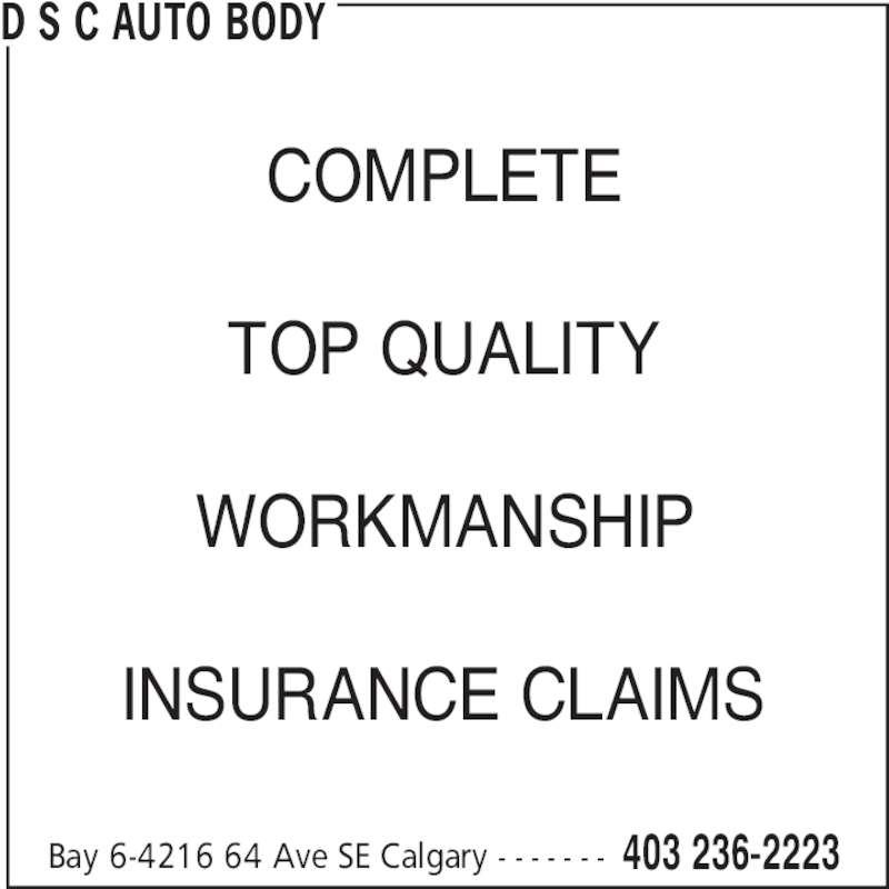 D S C Auto Body (403-236-2223) - Display Ad - Bay 6-4216 64 Ave SE Calgary - - - - - - - 403 236-2223 COMPLETE TOP QUALITY WORKMANSHIP INSURANCE CLAIMS D S C AUTO BODY