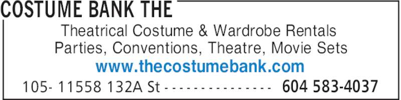 The Costume Bank (604-583-4037) - Display Ad - COSTUME BANK THE 604 583-4037105- 11558 132A St - - - - - - - - - - - - - - - Theatrical Costume & Wardrobe Rentals Parties, Conventions, Theatre, Movie Sets www.thecostumebank.com