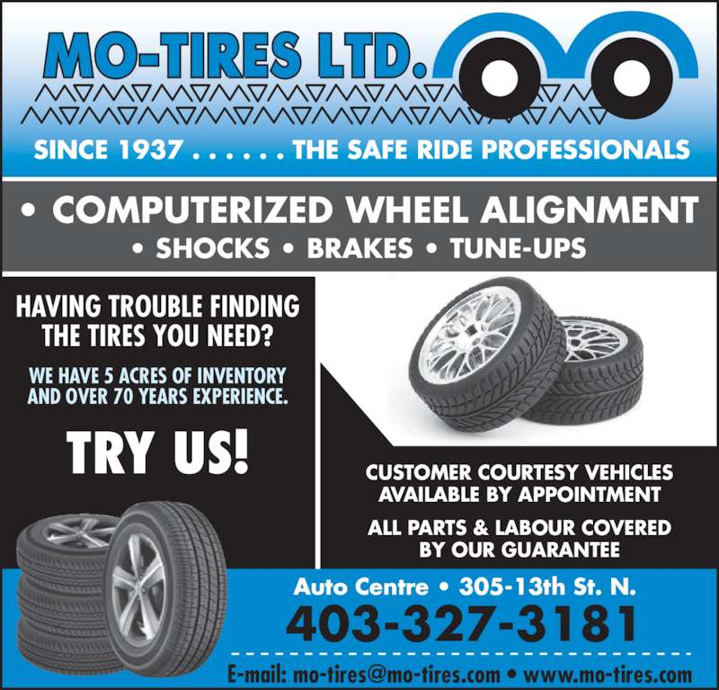 Mo-Tires Ltd (403-327-3181) - Display Ad - • COMPUTERIZED WHEEL ALIGNMENT • SHOCKS • BRAKES • TUNE-UPS 403-327-3181 Auto Centre • 305-13th St. N. HAVING TROUBLE FINDING THE TIRES YOU NEED? WE HAVE 5 ACRES OF INVENTORY AND OVER 70 YEARS EXPERIENCE. TRY US! CUSTOMER COURTESY VEHICLES AVAILABLE BY APPOINTMENT ALL PARTS & LABOUR COVERED BY OUR GUARANTEE