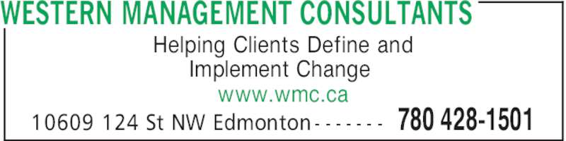 Western Management Consultants (780-428-1501) - Display Ad - WESTERN MANAGEMENT CONSULTANTS 780 428-150110609 124 St NW Edmonton - - - - - - - Helping Clients Define and Implement Change www.wmc.ca