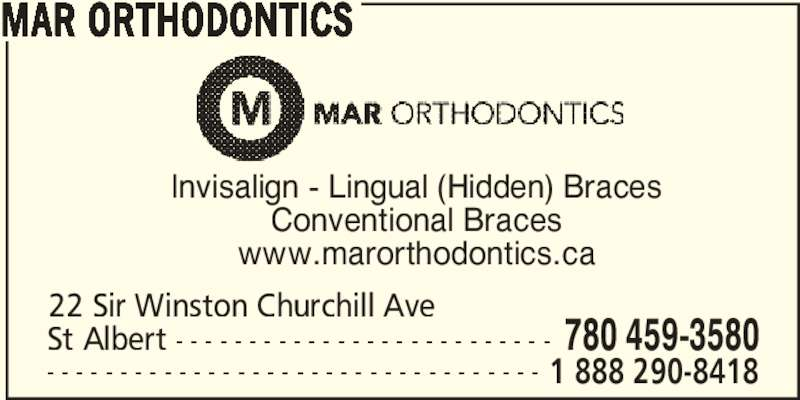 Mar Orthodontics (780-459-3580) - Display Ad - Conventional Braces Invisalign - Lingual (Hidden) Braces www.marorthodontics.ca 22 Sir Winston Churchill Ave  St Albert - - - - - - - - - - - - - - - - - - - - - - - - - - 780 459-3580 - - - - - - - - - - - - - - - - - - - - - - - - - - - - - - - - - - 1 888 290-8418 MAR ORTHODONTICS
