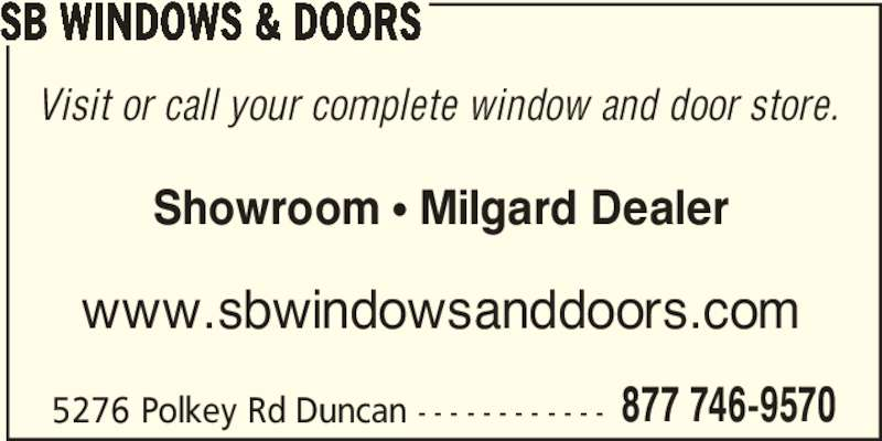 SB Windows & Doors (1-855-573-5260) - Display Ad - 5276 Polkey Rd Duncan - - - - - - - - - - - - 877 746-9570 Visit or call your complete window and door store. Showroom π Milgard Dealer www.sbwindowsanddoors.com SB WINDOWS & DOORS