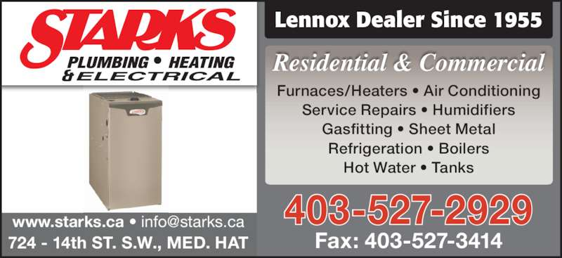 Starks Plumbing Heating & Electrical (403-527-2929) - Display Ad - Lennox Dealer Since 1955 Fax: 403-527-3414 403-527-2929 724 - 14th ST. S.W., MED. HAT Furnaces/Heaters • Air Conditioning Service Repairs • Humidifiers Gasfitting • Sheet Metal Refrigeration • Boilers Hot Water • Tanks Residential & Commercial
