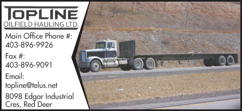 Topline Oilfield Hauling Ltd (403-896-9926) - Display Ad - Main Office Phone #:  403-896-9926 Fax #:  403-896-9091 Email: 8098 Edgar Industrial Cres, Red Deer