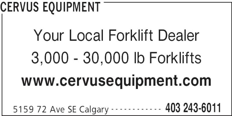 Cervus Equipment (403-243-6011) - Display Ad - CERVUS EQUIPMENT 5159 72 Ave SE Calgary 403 243-6011- - - - - - - - - - - - Your Local Forklift Dealer 3,000 - 30,000 lb Forklifts www.cervusequipment.com