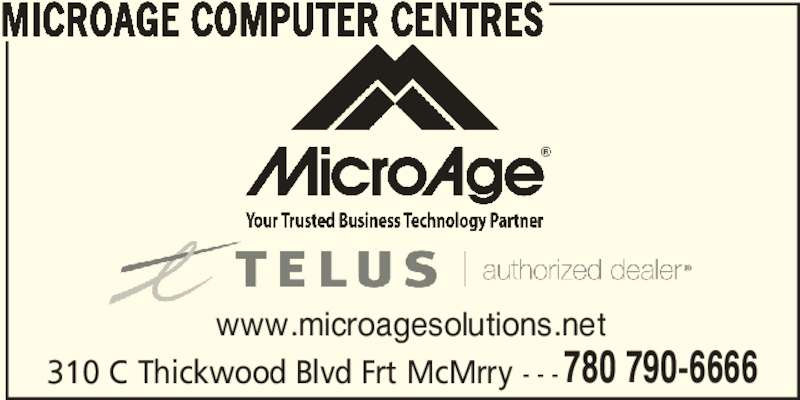 MicroAge (780-790-6666) - Display Ad - MICROAGE COMPUTER CENTRES www.microagesolutions.net 310 C Thickwood Blvd Frt McMrry - - - 780 790-6666