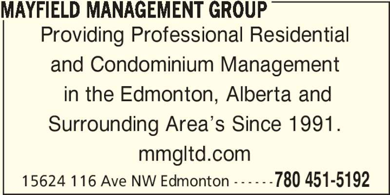 Mayfield Management Group (780-451-5192) - Display Ad - Providing Professional Residential and Condominium Management  in the Edmonton, Alberta and Surrounding Area's Since 1991. mmgltd.com 15624 116 Ave NW Edmonton - - - - - -780 451-5192 MAYFIELD MANAGEMENT GROUP