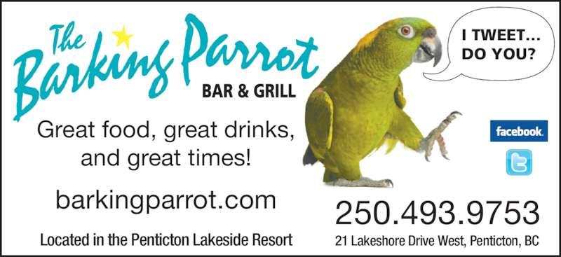 The Barking Parrot Bar (250-493-9753) - Display Ad - Great food, great drinks, and great times! I TWEET… DO YOU? barkingparrot.com 250.493.9753 21 Lakeshore Drive West, Penticton, BCLocated in the Penticton Lakeside Resort