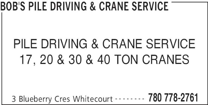 Bob's Pile Driving & Crane Service (780-778-2761) - Display Ad - BOB'S PILE DRIVING & CRANE SERVICE 3 Blueberry Cres Whitecourt 780 778-2761- - - - - - - - PILE DRIVING & CRANE SERVICE 17, 20 & 30 & 40 TON CRANES