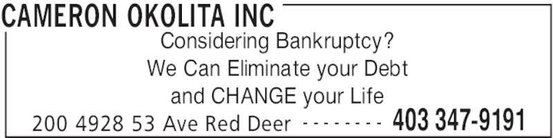 Cameron-Okolita Inc (403-347-9191) - Display Ad - CAMERON OKOLITA INC 200 4928 53 Ave Red Deer 403 347-9191- - - - - - - - Considering Bankruptcy? We Can Eliminate your Debt and CHANGE your Life