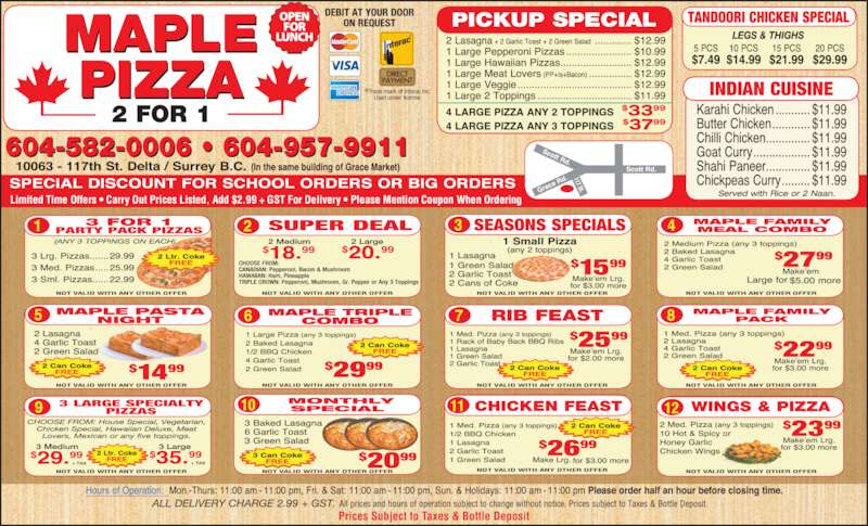 Maple Pizza (604-582-0006) - Display Ad - Prices Subject to Taxes & Bottle Deposit NOT VALID WITH ANY OTHER OFFER NOT VALID WITH ANY OTHER OFFER NOT VALID WITH ANY OTHER OFFER NOT VALID WITH ANY OTHER OFFER NOT VALID WITH ANY OTHER OFFER NOT VALID WITH ANY OTHER OFFER NOT VALID WITH ANY OTHER OFFER NOT VALID WITH ANY OTHER OFFER NOT VALID WITH ANY OTHER OFFER NOT VALID WITH ANY OTHER OFFER NOT VALID WITH ANY OTHER OFFER NOT VALID WITH ANY OTHER OFFER Limited Time Offers • Carry Out Prices Listed, Add $2.99 + GST For Delivery • Please Mention Coupon When Ordering ®Trade-mark of Interac Inc. Used under license.