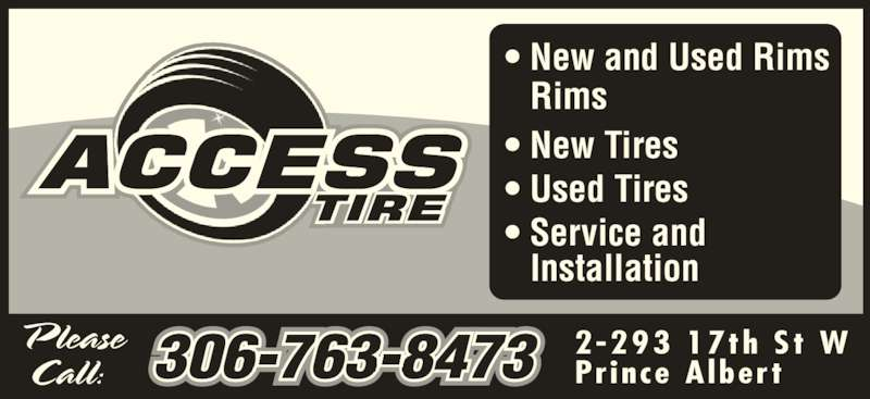 Access Tire (306-763-8473) - Display Ad - 2-293 17th  St  W Pr ince  A lber t • New and Used Rims • New Tires  • Used Tires • Service and Rims Installation