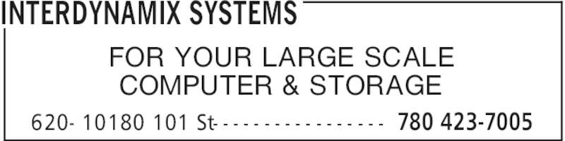 InterDynamiX Systems (780-423-7005) - Display Ad - INTERDYNAMIX SYSTEMS 780 423-7005620- 10180 101 St- - - - - - - - - - - - - - - - - FOR YOUR LARGE SCALE COMPUTER & STORAGE