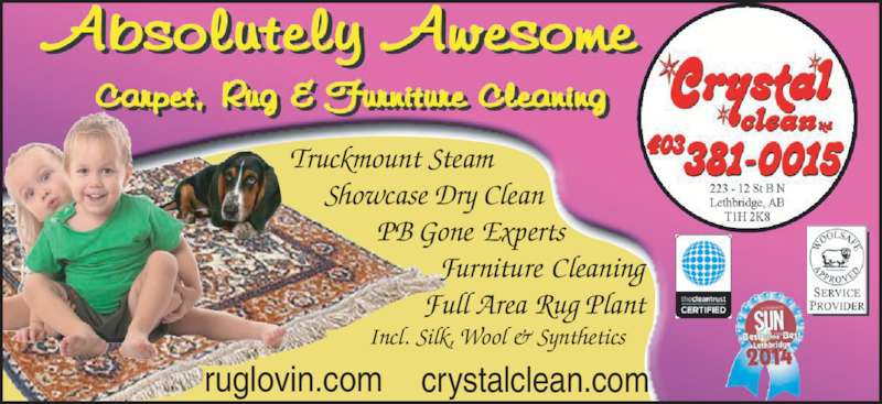 Crystal Clean Ltd (403-381-0015) - Display Ad - Showcase Dry Clean              PB Gone Experts                       Furniture Cleaning                     Full Area Rug Plant             Incl. Silk, Wool & Synthetics ruglovin.com crystalclean.com Truckmount Steam