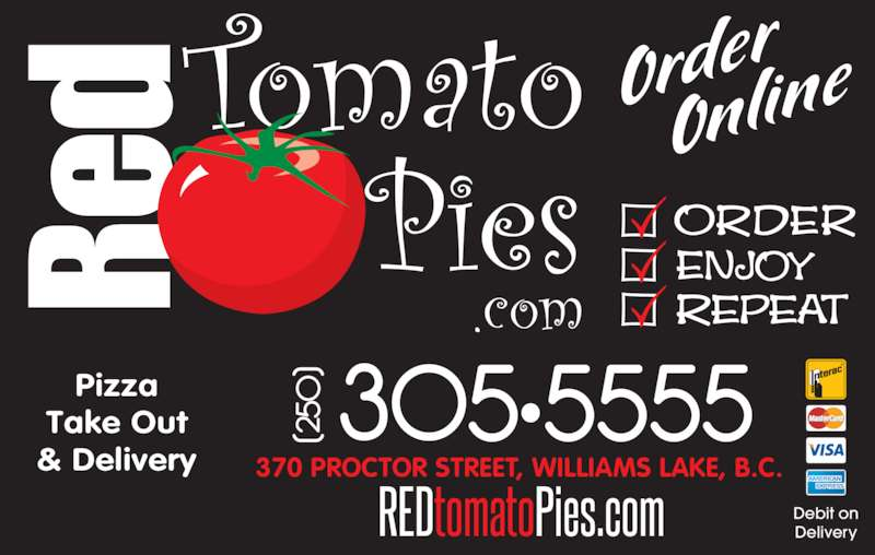 Red Tomato Pies Ltd (250-305-5555) - Display Ad - Pizza Take Out & Delivery Debit on Delivery 370 PROCTOR STREET, WILLIAMS LAKE, B.C.
