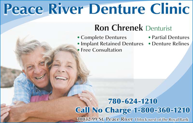 Peace River Denture Clinic (780-624-1210) - Display Ad - Peace River Denture Clinic Ron Chrenek Denturist 780-624-1210 Call No Charge 1-800-360-1210 • Complete Dentures • Implant Retained Dentures • Free Consultation • Partial Dentures • Denture Relines 10032 99 St, Peace River 1 block west of the Royal Bank