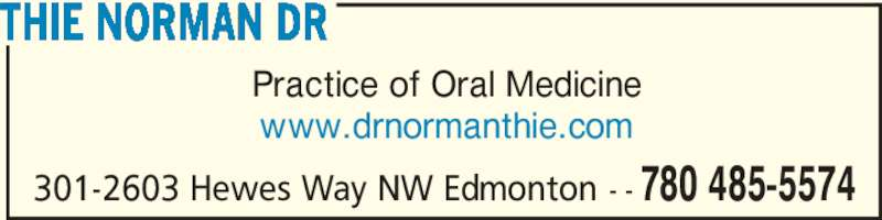 Thie Norman Dr (780-485-5574) - Display Ad - 301-2603 Hewes Way NW Edmonton - - 780 485-5574 Practice of Oral Medicine www.drnormanthie.com THIE NORMAN DR