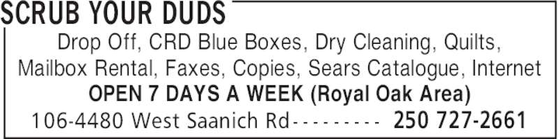 Scrub Your Duds (250-727-2661) - Display Ad - SCRUB YOUR DUDS Drop Off, CRD Blue Boxes, Dry Cleaning, Quilts, Mailbox Rental, Faxes, Copies, Sears Catalogue, Internet OPEN 7 DAYS A WEEK (Royal Oak Area) 250 727-2661106-4480 West Saanich Rd - - - - - - - - -