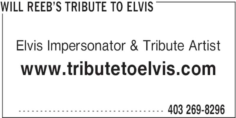 Will Reeb's Tribute To Elvis (403-269-8296) - Display Ad - 403 269-8296- - - - - - - - - - - - - - - - - - - - - - - - - - - - - - - - - - WILL REEB'S TRIBUTE TO ELVIS Elvis Impersonator & Tribute Artist www.tributetoelvis.com