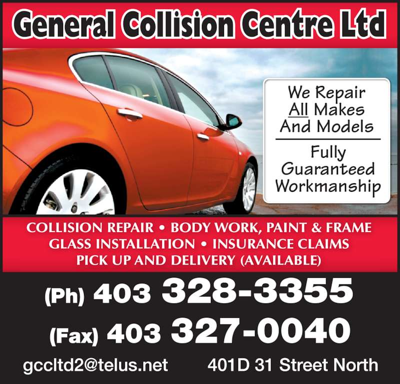 General Collision Centre Ltd (403-328-3355) - Display Ad - COLLISION REPAIR • BODY WORK, PAINT & FRAME GLASS INSTALLATION • INSURANCE CLAIMS PICK UP AND DELIVERY (AVAILABLE) 401D 31 Street North We Repair All Makes And Models Fully Guaranteed Workmanship 403 327-0040(Fax) 403 328-3355(Ph)