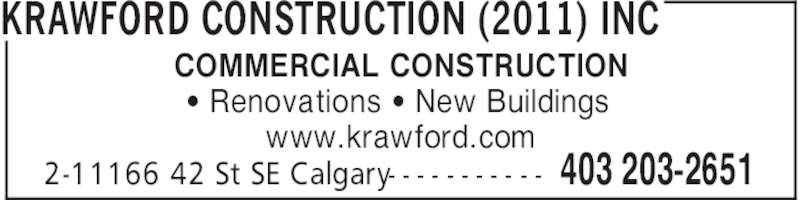 Krawford Construction (2011) Inc (403-203-2651) - Display Ad - COMMERCIAL CONSTRUCTION ' Renovations ' New Buildings www.krawford.com KRAWFORD CONSTRUCTION (2011) INC 403 203-26512-11166 42 St SE Calgary- - - - - - - - - - -