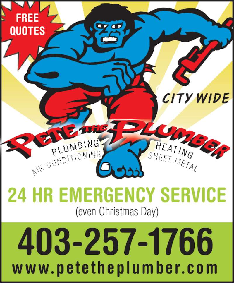 Pete The Electrician (403-257-1766) - Display Ad - 403-257-1766 www.pete theplumber.com 24 HR EMERGENCY SERVICE (even Christmas Day) FREE QUOTES ® ® CITY WIDE NG A IR  ETA L PLUM BING                 HEATI CO N D IT ION IN G                 S HE ET M