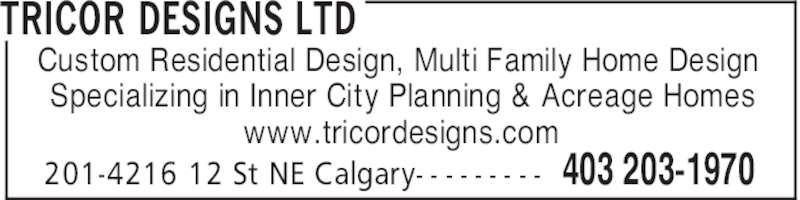 Tricor Designs Ltd (403-203-1970) - Display Ad - TRICOR DESIGNS LTD 403 203-1970201-4216 12 St NE Calgary- - - - - - - - - Custom Residential Design, Multi Family Home Design Specializing in Inner City Planning & Acreage Homes www.tricordesigns.com
