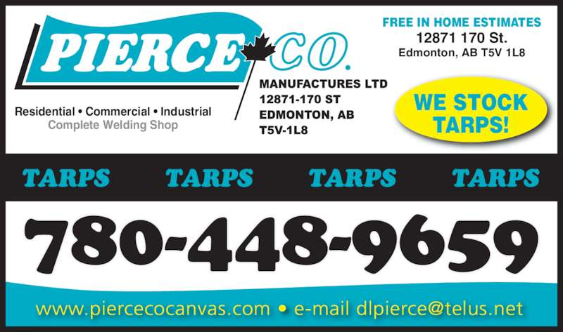 Pierce-Co Manufacturers Ltd. (780-448-9659) - Display Ad - Residential • Commercial • Industrial Complete Welding Shop 780-448-9659 FREE IN HOME ESTIMATES 12871 170 St. Edmonton, AB T5V 1L8 TARPS TARPS TARPS TARPS WE STOCK TARPS!