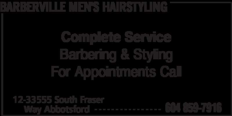 Barberville Men's Hairstyling (604-859-7916) - Display Ad - BARBERVILLE MEN'S HAIRSTYLING 12-33555 South Fraser  604 859-7916Way Abbotsford - - - - - - - - - - - - - - - - Complete Service Barbering & Styling For Appointments Call