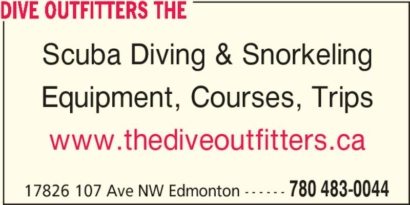 The Dive Outfitters (780-483-0044) - Display Ad - 17826 107 Ave NW Edmonton - - - - - - 780 483-0044 DIVE OUTFITTERS THE Scuba Diving & Snorkeling Equipment, Courses, Trips www.thediveoutfitters.ca