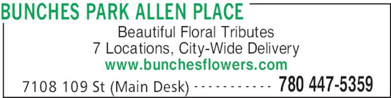 Bunches Park Allen Place (780-447-5359) - Display Ad - BUNCHES PARK ALLEN PLACE 7108 109 St (Main Desk) 780 447-5359- - - - - - - - - - - Beautiful Floral Tributes 7 Locations, City-Wide Delivery www.bunchesflowers.com