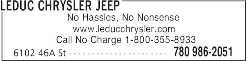 Leduc Chrysler Jeep (780-986-2051) - Display Ad - LEDUC CHRYSLER JEEP 780 986-20516102 46A St - - - - - - - - - - - - - - - - - - - - - - No Hassles, No Nonsense www.leducchrysler.com Call No Charge 1-800-355-8933