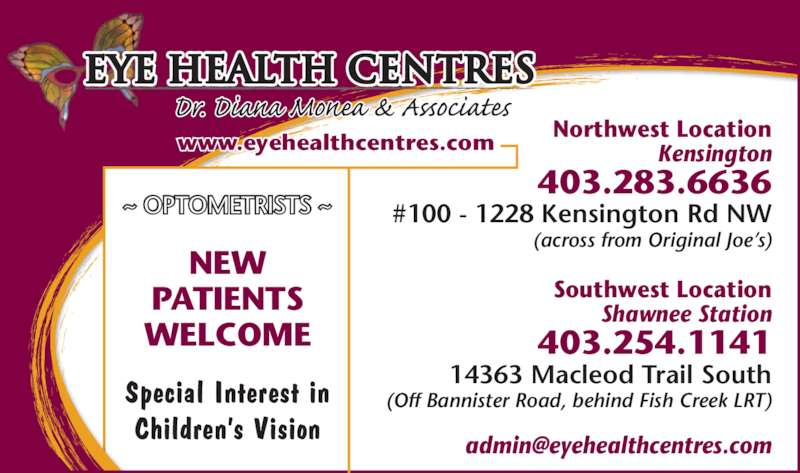 Eye Health Centres (403-283-6636) - Display Ad - Northwest Location Kensington 403.283.6636 #100 - 1228 Kensington Rd NW (across from Original Joe's)  Southwest Location Shawnee Station 403.254.1141 14363 Macleod Trail South (Off Bannister Road, behind Fish Creek LRT) Eye Health Centres www.eyehealthcentres.com ~ OPTOMETRISTS ~ NEW PATIENTS WELCOME Special Interest in
