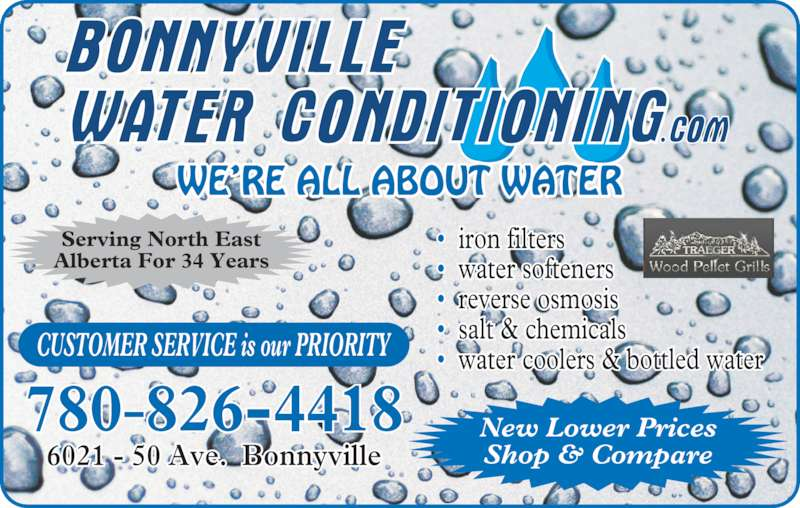 Bonnyville Water Conditioning Ltd (780-826-4418) - Display Ad - 780-826-4418 6021 - 50 Ave.  Bonnyville •  iron filters •  water softeners •  reverse osmosis •  salt & chemicals •  water coolers & bottled waterCUSTOMER SERVICE is our PRIORITY Serving North East Alberta For 34 Years New Lower Prices Shop & Compare WE'RE ALL ABOUT WATER