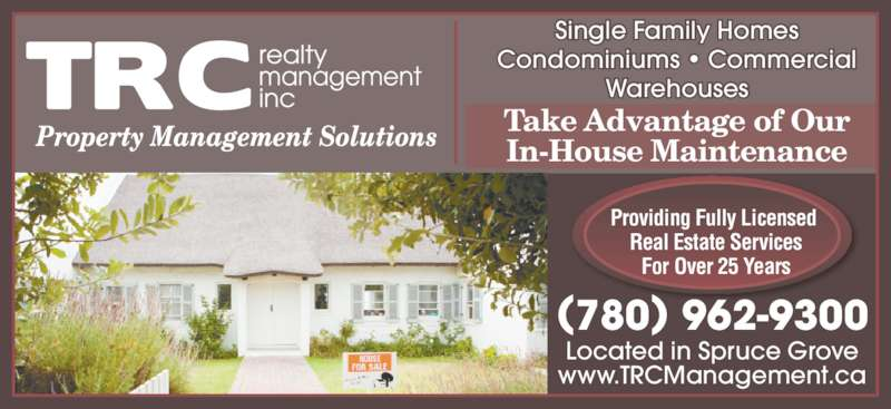 T R C Management (780-962-9300) - Display Ad - Single Family Homes Condominiums • Commercial Warehouses Located in Spruce Grove www.TRCManagement.ca Providing Fully Licensed  Real Estate Services For Over 25 Years (780) 962-9300 Take Advantage of Our In-House Maintenance