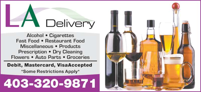 L A Delivery (403-320-9871) - Display Ad - Alcohol • Cigarettes Fast Food • Restaurant Food Miscellaneous • Products Prescription • Dry Cleaning Flowers • Auto Parts • Groceries Debit, Mastercard, VisaAccepted 403-320-9871 *Some Restrictions Apply*