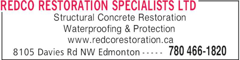 Redco Construction (780-466-1820) - Display Ad - 780 466-18208105 Davies Rd NW Edmonton - - - - - Structural Concrete Restoration Waterproofing & Protection www.redcorestoration.ca REDCO RESTORATION SPECIALISTS LTD
