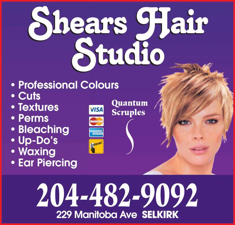 Shears Hair Studio (204-482-9092) - Display Ad - • Professional Colours • Cuts • Textures • Perms • Bleaching • Up-Do's • Waxing • Ear Piercing 204-482-9092 229 Manitoba Ave  SELKIRK Quantum Scruples