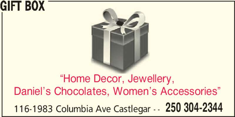 "Gift Box (250-304-2344) - Display Ad - GIFT BOX 250 304-2344 ""Home Decor, Jewellery, Daniel's Chocolates, Women's Accessories"" 116-1983 Columbia Ave Castlegar - -"