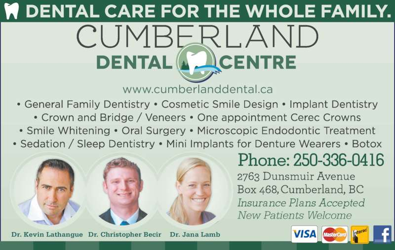 Cumberland Dental Centre (250-336-2006) - Display Ad - Dr. Kevin Lathangue Dr. Jana LambDr. Christopher Becir New Patients Welcome Phone: 250-336-0416