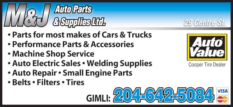 Auto Value Parts Stores (204-642-9024) - Display Ad - Auto Parts & Supplies Ltd.M&J 29 Centre St. • Parts for most makes of Cars & Trucks • Performance Parts & Accessories • Machine Shop Service • Auto Electric Sales • Welding Supplies • Auto Repair • Small Engine Parts • Belts • Filters • Tires Cooper Tire Dealer GIMLI: 204-642-5084